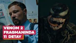 Filmi Venom: Zehirli Öfke 2 Fragmanından 11 Detay
