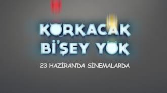 Korkacak Bi'Şey Yok Filmi Teaser